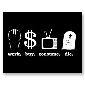 work.buy.consume.die